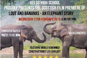 Love and Bananas is an elephant story featuring world renowned conservationist Lek Chailert.'The film aims to ignite a new way of thinking about this species and shows what can be done to prevent the extinction of Asian elephant.'There will be a personal introduction from Lek's Elephant Nature Park in Thailand before the documentary film tells the story of a near blind 70 year old elephant as she is taken on a dramatic rescue across Thailand.'All S3 pupils will view the film in the afternoon, with an evening showing and fundraiser for parents and the general public.'This is an exciting event and a chance for young people to learn about the issues of animal welfare, global citizenship and activism and to make a difference.'Doors open at 6.30pm.  Tickets �5/�3.50 are available from Browns Newsagents, Kelso and Kelso High School.